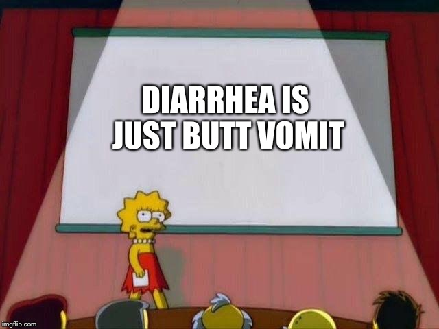 Ironically, my butt just went through this not too long ago | DIARRHEA IS JUST BUTT VOMIT | image tagged in lisa simpson's presentation,memes,gross facts,potty humor,butt vomit,diahrea | made w/ Imgflip meme maker