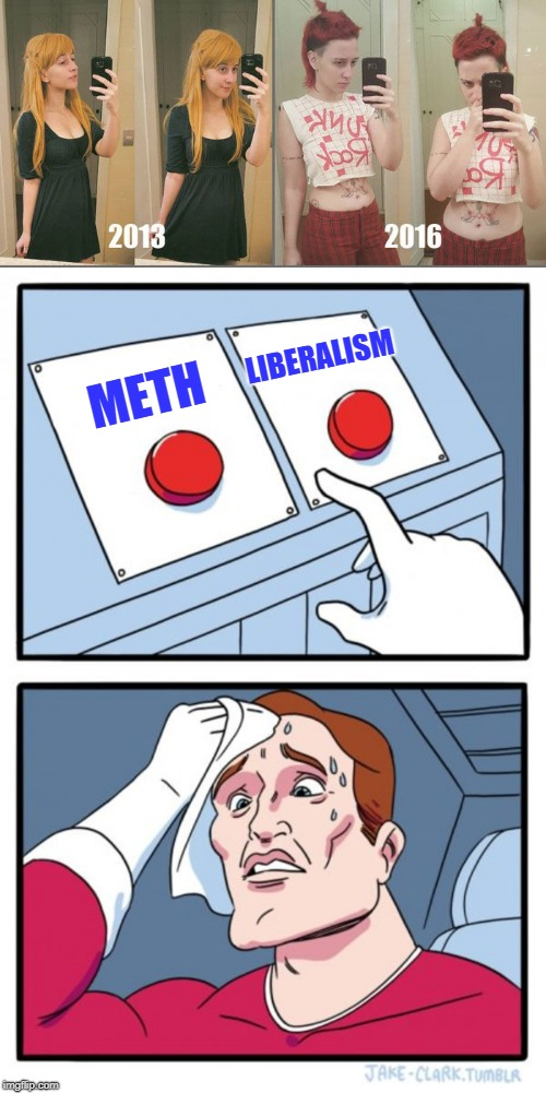 Cultural Trivia #216 |  LIBERALISM; METH | image tagged in memes,two buttons,meth,liberalism | made w/ Imgflip meme maker
