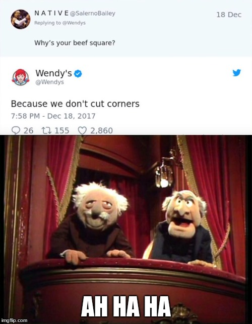Proof | AH HA HA | image tagged in muppets,wendy's,funny,memes,twitter | made w/ Imgflip meme maker