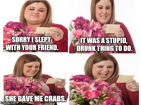 FTD Bouquets Are Getting Fun  | SORRY I SLEPT WITH YOUR FRIEND. SHE GAVE ME CRABS. IT WAS A STUPID, DRUNK THING TO DO. | image tagged in flowers with card,ex boyfriend,ex girlfriend,flowers,sorry,cheating | made w/ Imgflip meme maker
