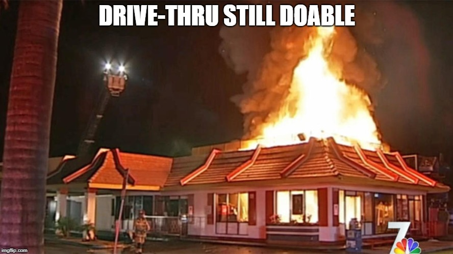 When you gotta have a Mac | DRIVE-THRU STILL DOABLE | image tagged in mcdonalds,fire | made w/ Imgflip meme maker