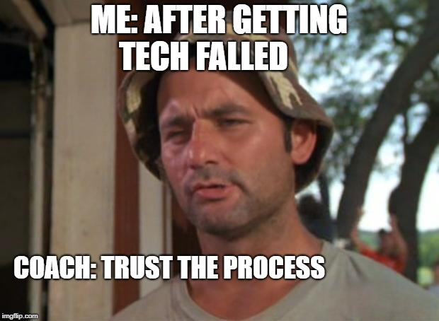 So I Got That Goin For Me Which Is Nice Meme | ME: AFTER GETTING TECH FALLED COACH: TRUST THE PROCESS | image tagged in memes,so i got that goin for me which is nice | made w/ Imgflip meme maker