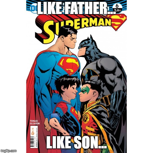 LIKE FATHER... LIKE SON... | image tagged in superman,batman,robin,super,boy | made w/ Imgflip meme maker