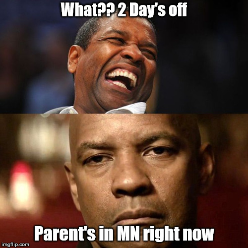 All The Parents of School Kids in MN | What?? 2 Day's off Parent's in MN right now | image tagged in parents,snow day,school | made w/ Imgflip meme maker