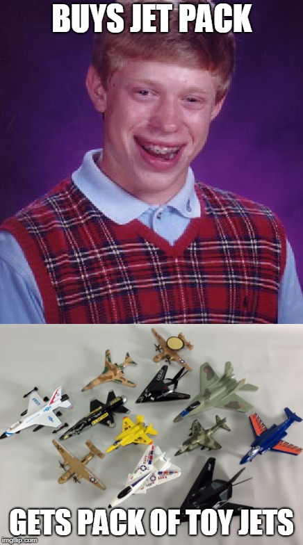 Jet Pack Blunder | BUYS JET PACK GETS PACK OF TOY JETS | image tagged in bad luck brian,meme | made w/ Imgflip meme maker