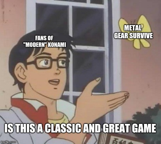 "Modern Konami Fans | FANS OF ""MODERN"" KONAMI METAL GEAR SURVIVE IS THIS A CLASSIC AND GREAT GAME 