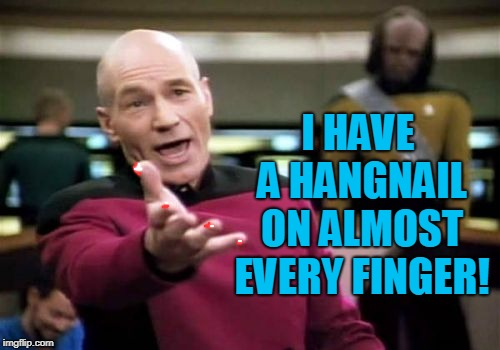 They keep getting hung up in my hair, my jeans pocket, my clothes. Bandaids as far as the eye can see! | I HAVE A HANGNAIL ON ALMOST EVERY FINGER! | image tagged in memes,picard wtf,nixieknox | made w/ Imgflip meme maker