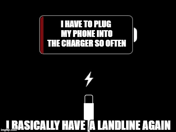 My only comfort is that I'm not alone | I HAVE TO PLUG MY PHONE INTO THE CHARGER SO OFTEN I BASICALLY HAVE  A LANDLINE AGAIN | image tagged in low battery,cell phone,upgrade,expensive | made w/ Imgflip meme maker