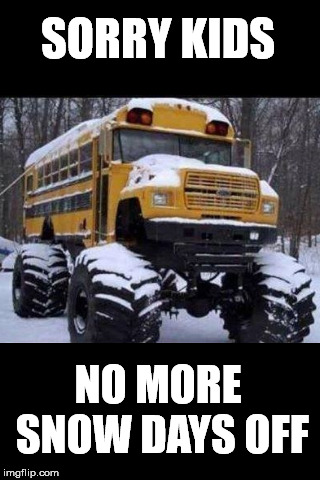 SORRY KIDS NO MORE SNOW DAYS OFF | image tagged in snow days | made w/ Imgflip meme maker