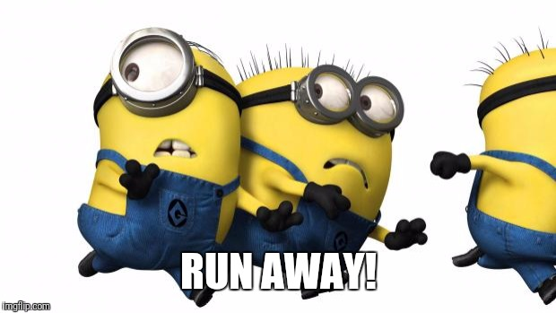 Minions running away | RUN AWAY! | image tagged in minions running away | made w/ Imgflip meme maker