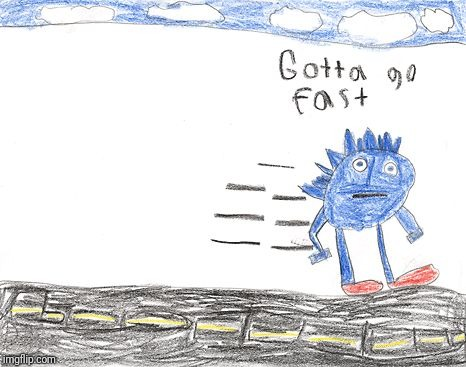 Gotta Go Fast | - | image tagged in gotta go fast | made w/ Imgflip meme maker