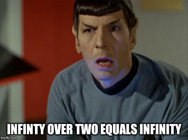 Shocked Spock  | INFINTY OVER TWO EQUALS INFINITY | image tagged in shocked spock | made w/ Imgflip meme maker