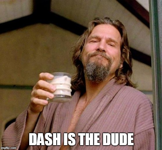 Big Lebowski | DASH IS THE DUDE | image tagged in big lebowski | made w/ Imgflip meme maker