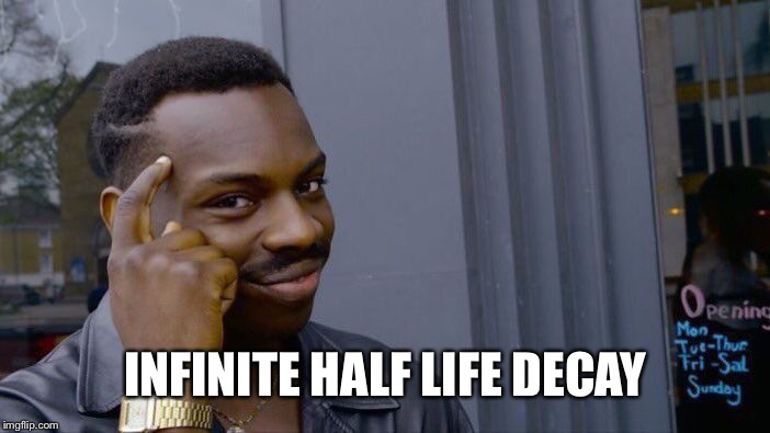 Roll Safe Think About It Meme | INFINITE HALF LIFE DECAY | image tagged in memes,roll safe think about it | made w/ Imgflip meme maker