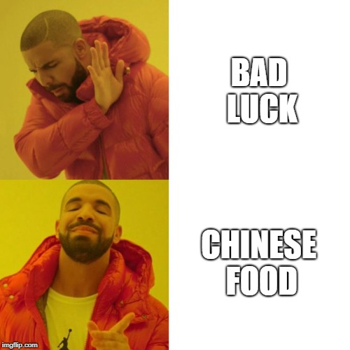 Chinese Food > Bad Luck | BAD LUCK CHINESE FOOD | image tagged in drake blank,2019,bad luck,chinese food,drake hotline approves | made w/ Imgflip meme maker