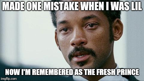 Crying Will smith |  MADE ONE MISTAKE WHEN I WAS LIL; NOW I'M REMEMBERED AS THE FRESH PRINCE | image tagged in crying will smith | made w/ Imgflip meme maker