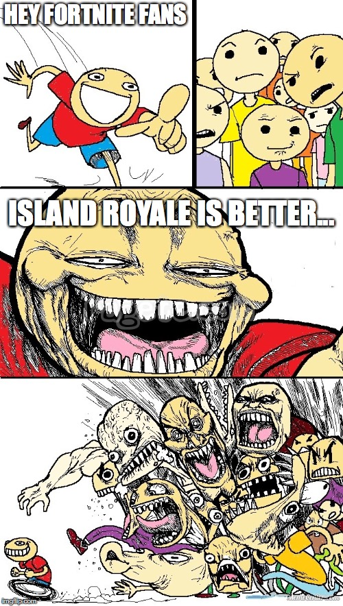 Hey Internet color | HEY FORTNITE FANS ISLAND ROYALE IS BETTER... | image tagged in hey internet color | made w/ Imgflip meme maker