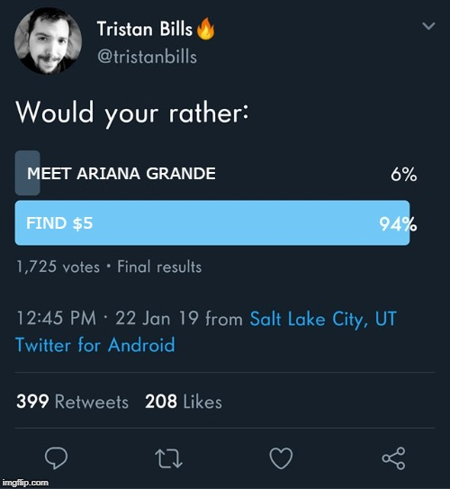 Would you rather |  MEET ARIANA GRANDE; FIND $5 | image tagged in would you rather | made w/ Imgflip meme maker