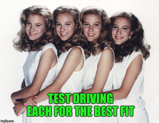 TEST DRIVING EACH FOR THE BEST FIT | made w/ Imgflip meme maker