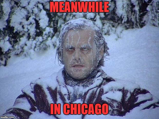 Freezing Can't move at all Screaming Can't hear my call I am dying to live Cry out I'm trapped under ice | MEANWHILE IN CHICAGO | image tagged in memes,jack nicholson the shining snow | made w/ Imgflip meme maker