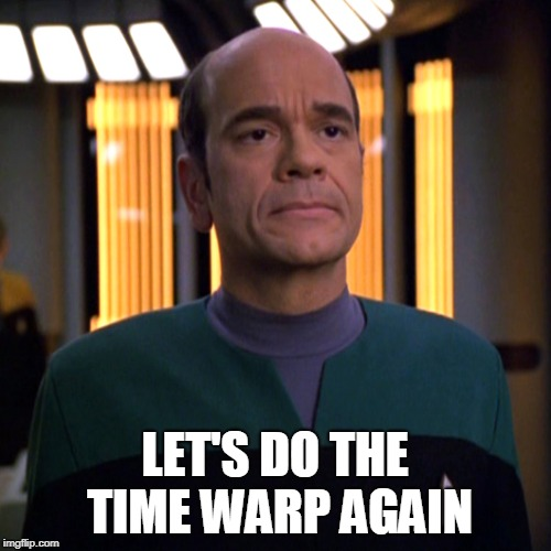 Star Trek Voyager EMH doctor | LET'S DO THE TIME WARP AGAIN | image tagged in star trek voyager emh doctor | made w/ Imgflip meme maker