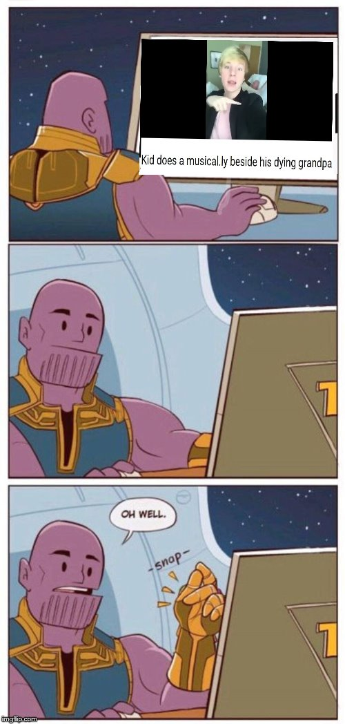 Thanos Knows This World Doesnt Deserve Life Any More | image tagged in oh well thanos,tik tok,cringe,these kids must be stopped,claybourne,thanos | made w/ Imgflip meme maker