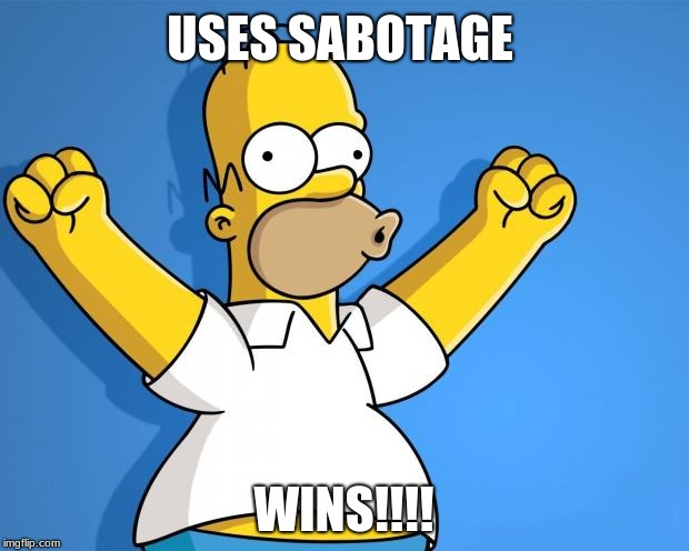 Woohoo Homer Simpson | USES SABOTAGE WINS!!!! | image tagged in woohoo homer simpson | made w/ Imgflip meme maker