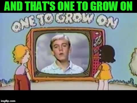 One to grow on | AND THAT'S ONE TO GROW ON | image tagged in one to grow on | made w/ Imgflip meme maker
