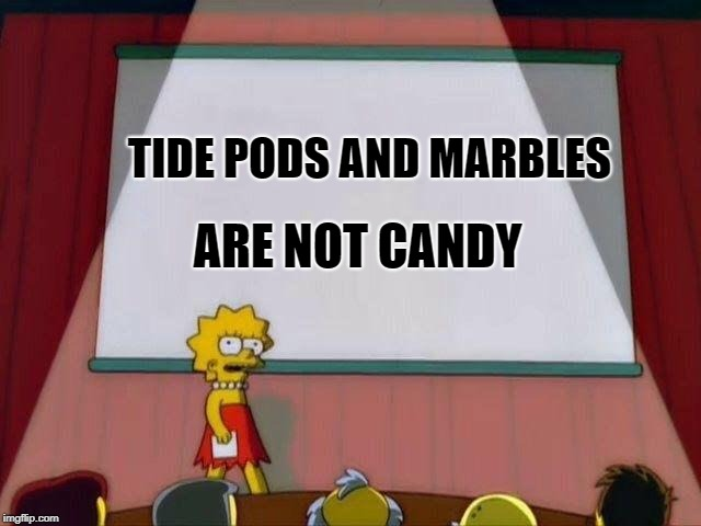 Lisa Simpson's Presentation | TIDE PODS AND MARBLES ARE NOT CANDY | image tagged in lisa simpson's presentation | made w/ Imgflip meme maker