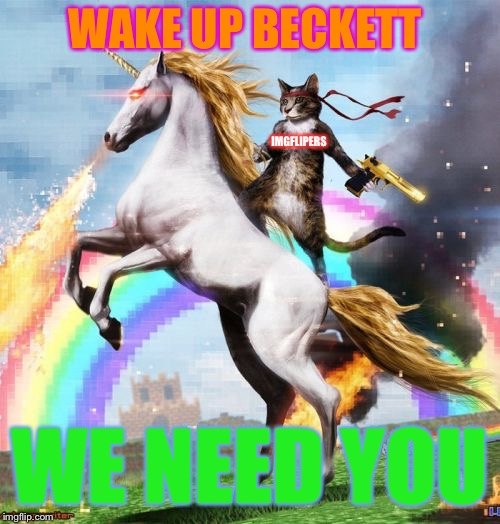 Welcome To The Internets Meme | WAKE UP BECKETT WE NEED YOU IMGFLIPERS | image tagged in memes,welcome to the internets | made w/ Imgflip meme maker