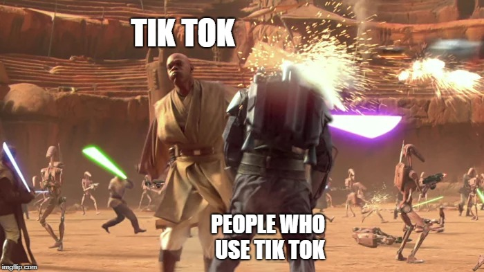 Tik Tok Horror  | TIK TOK PEOPLE WHO USE TIK TOK | image tagged in tik tok,funny memes,starwars,mace windu,star wars prequels,apps | made w/ Imgflip meme maker