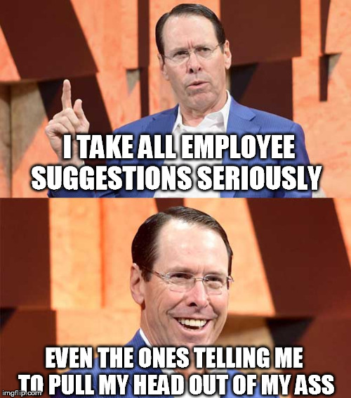 I TAKE ALL EMPLOYEE SUGGESTIONS SERIOUSLY EVEN THE ONES TELLING ME TO PULL MY HEAD OUT OF MY ASS | image tagged in randall stephenson att | made w/ Imgflip meme maker