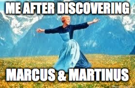 Look At All These | ME AFTER DISCOVERING MARCUS & MARTINUS | image tagged in memes,look at all these | made w/ Imgflip meme maker