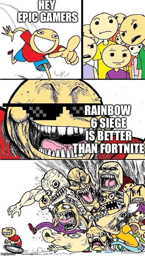 Hey Internet color | HEY EPIC GAMERS RAINBOW 6 SIEGE IS BETTER THAN FORTNITE | image tagged in hey internet color | made w/ Imgflip meme maker