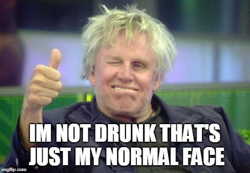 IM NOT DRUNK THAT'S JUST MY NORMAL FACE | made w/ Imgflip meme maker