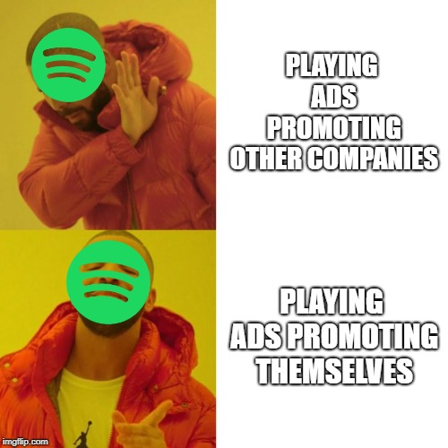 SKIPPING IS FUN | PLAYING ADS PROMOTING OTHER COMPANIES PLAYING ADS PROMOTING THEMSELVES | image tagged in drake blank,memes,spotify,drake,trhtimmy | made w/ Imgflip meme maker