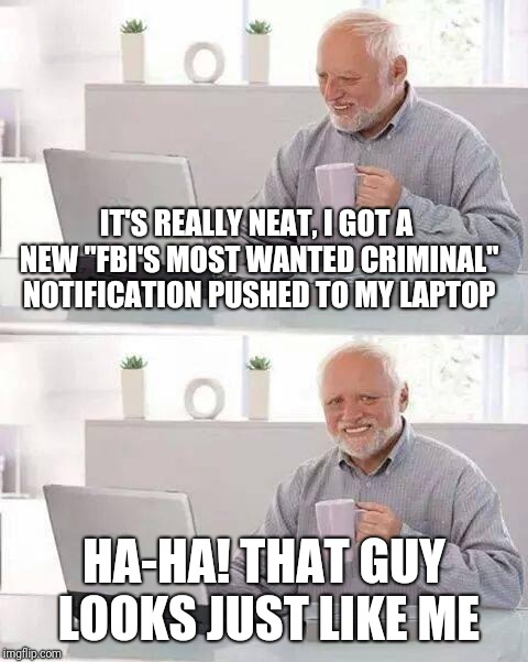 "Hey, I didn't know it was a crime to go through the express lane with more than 10 items  | IT'S REALLY NEAT, I GOT A NEW ""FBI'S MOST WANTED CRIMINAL"" NOTIFICATION PUSHED TO MY LAPTOP HA-HA! THAT GUY LOOKS JUST LIKE ME 