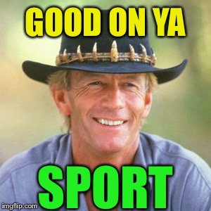 australianguy | GOOD ON YA SPORT | image tagged in australianguy | made w/ Imgflip meme maker