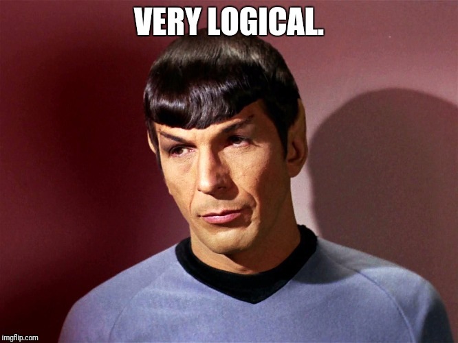 Sarcastically Spock | VERY LOGICAL. | image tagged in sarcastically spock | made w/ Imgflip meme maker