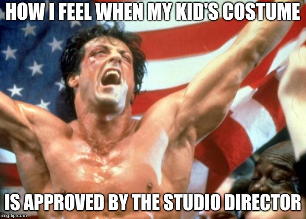 Rocky Victory | HOW I FEEL WHEN MY KID'S COSTUME IS APPROVED BY THE STUDIO DIRECTOR | image tagged in rocky victory | made w/ Imgflip meme maker