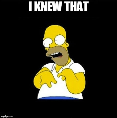 Homer Simpson Retarded | I KNEW THAT | image tagged in homer simpson retarded | made w/ Imgflip meme maker