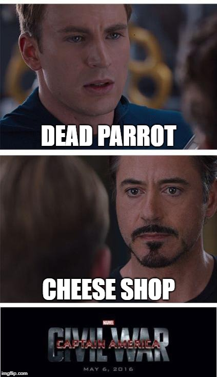 Ps. They're all great | DEAD PARROT CHEESE SHOP | image tagged in memes,marvel civil war 1,monty python,monty python and the holy grail | made w/ Imgflip meme maker