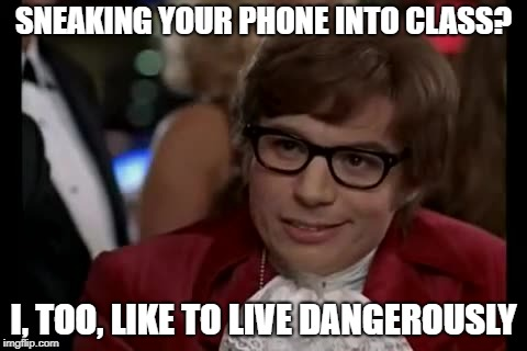 I Too Like To Live Dangerously Meme | SNEAKING YOUR PHONE INTO CLASS? I, TOO, LIKE TO LIVE DANGEROUSLY | image tagged in memes,i too like to live dangerously | made w/ Imgflip meme maker
