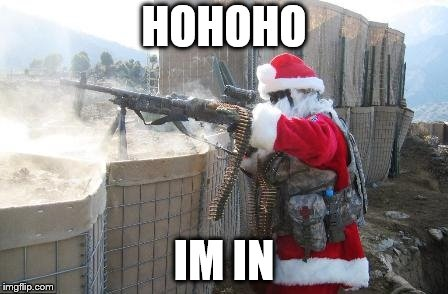 Hohoho Meme | HOHOHO IM IN | image tagged in memes,hohoho | made w/ Imgflip meme maker