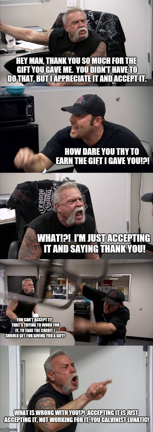 American Chopper Argument Meme | HEY MAN, THANK YOU SO MUCH FOR THE GIFT YOU GAVE ME.  YOU DIDN'T HAVE TO DO THAT, BUT I APPRECIATE IT AND ACCEPT IT. HOW DARE YOU TRY TO EAR | image tagged in memes,american chopper argument | made w/ Imgflip meme maker