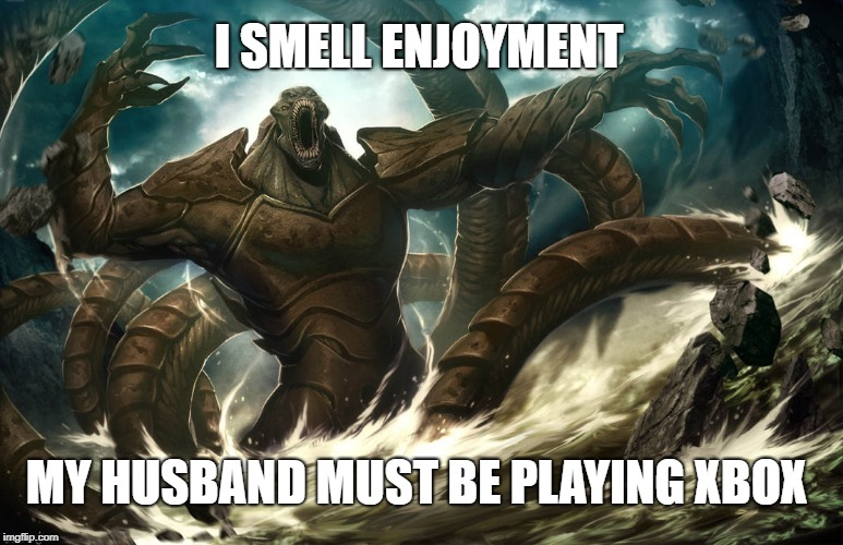 Kraken | I SMELL ENJOYMENT MY HUSBAND MUST BE PLAYING XBOX | image tagged in kraken,release the kraken,wife hates husbands fun,no fun,kraken wife | made w/ Imgflip meme maker