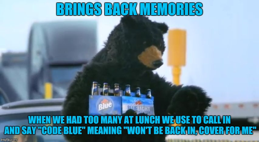 "labatt blue bear | BRINGS BACK MEMORIES WHEN WE HAD TOO MANY AT LUNCH WE USE TO CALL IN AND SAY ""CODE BLUE"" MEANING ""WON'T BE BACK IN, COVER FOR ME"" 