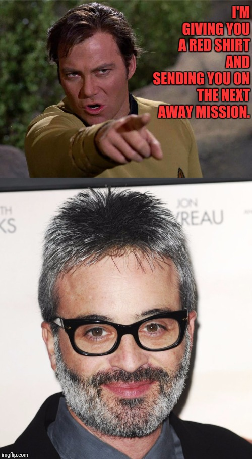 Angry Kirk | I'M GIVING YOU A RED SHIRT AND SENDING YOU ON THE NEXT AWAY MISSION. | image tagged in star trek,captain kirk,kirk,star trek red shirts,red shirts,red shirt | made w/ Imgflip meme maker