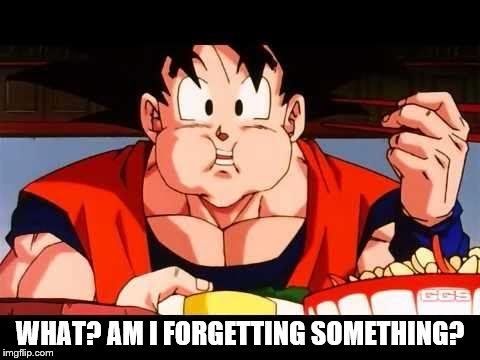 Goku food | WHAT? AM I FORGETTING SOMETHING? | image tagged in goku food | made w/ Imgflip meme maker