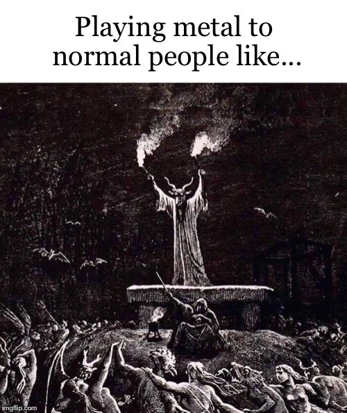 Playing metal to normal people | Playing metal to normal people like... | image tagged in metal,heavy metal,music,black metal,satan,demon | made w/ Imgflip meme maker